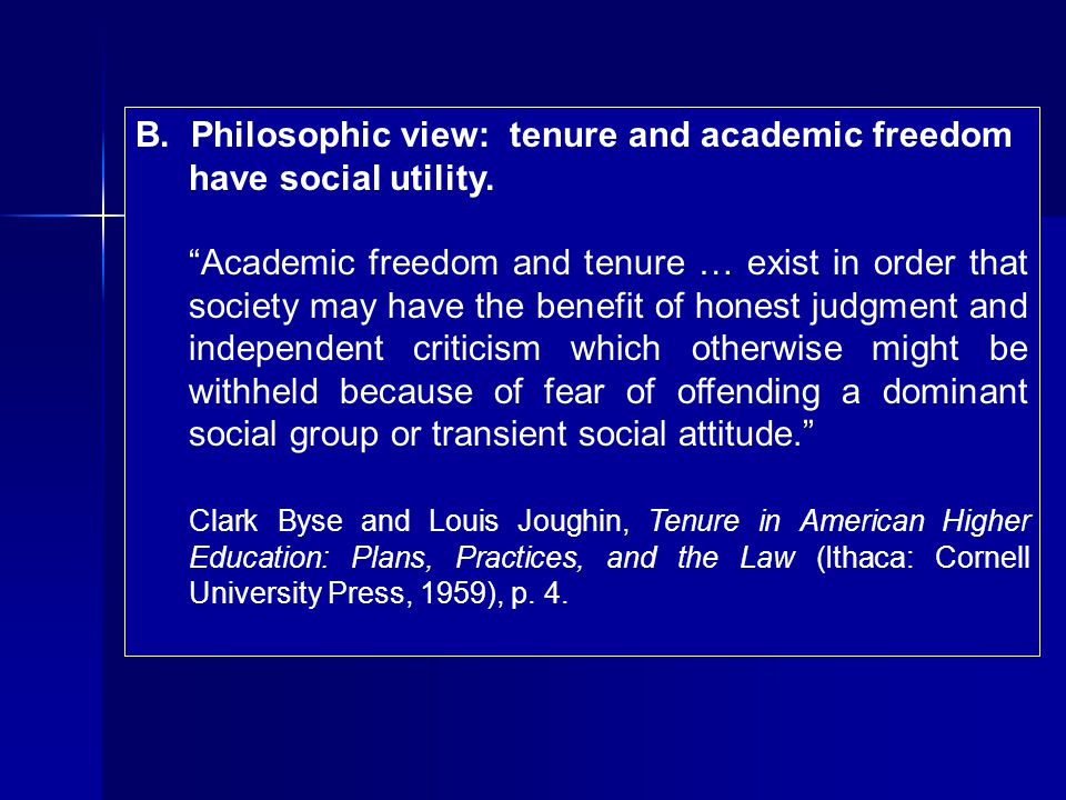 B. Philosophic view: tenure and academic freedom have social utility.