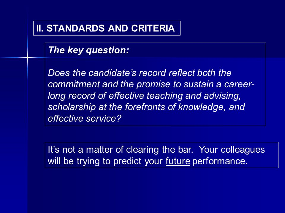 II. STANDARDS AND CRITERIA The key question: Does the candidates record reflect both the commitment and the promise to sustain a career- long record o