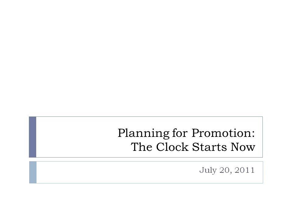 Planning for Promotion: The Clock Starts Now July 20, 2011
