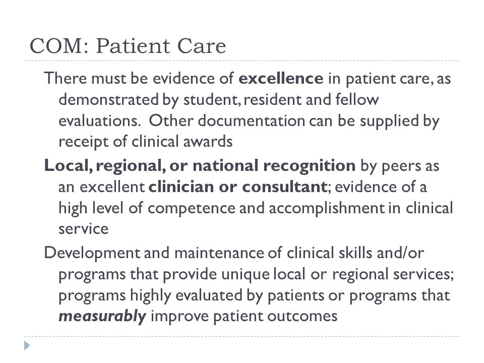 COM: Patient Care There must be evidence of excellence in patient care, as demonstrated by student, resident and fellow evaluations.