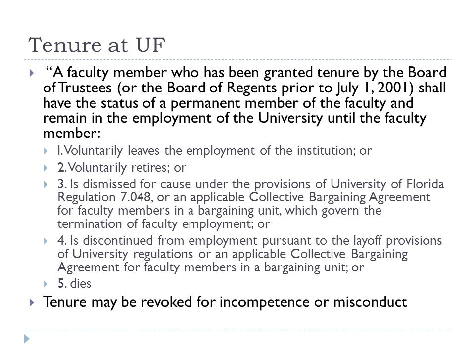 Tenure at UF A faculty member who has been granted tenure by the Board of Trustees (or the Board of Regents prior to July 1, 2001) shall have the status of a permanent member of the faculty and remain in the employment of the University until the faculty member: l.