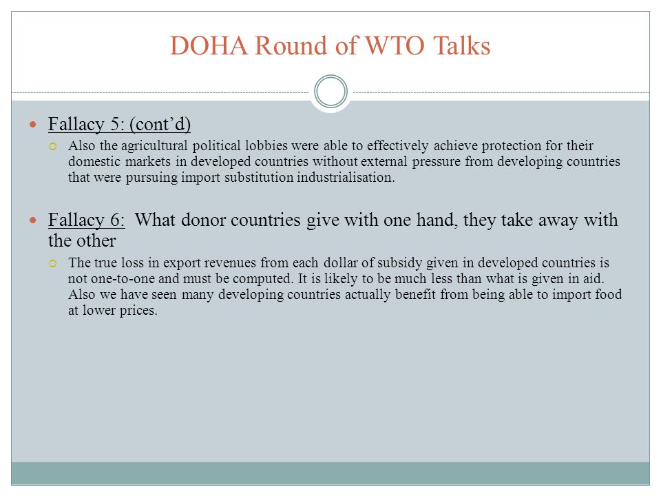 DOHA Round of WTO Talks Fallacy 5: (contd) Also the agricultural political lobbies were able to effectively achieve protection for their domestic mark
