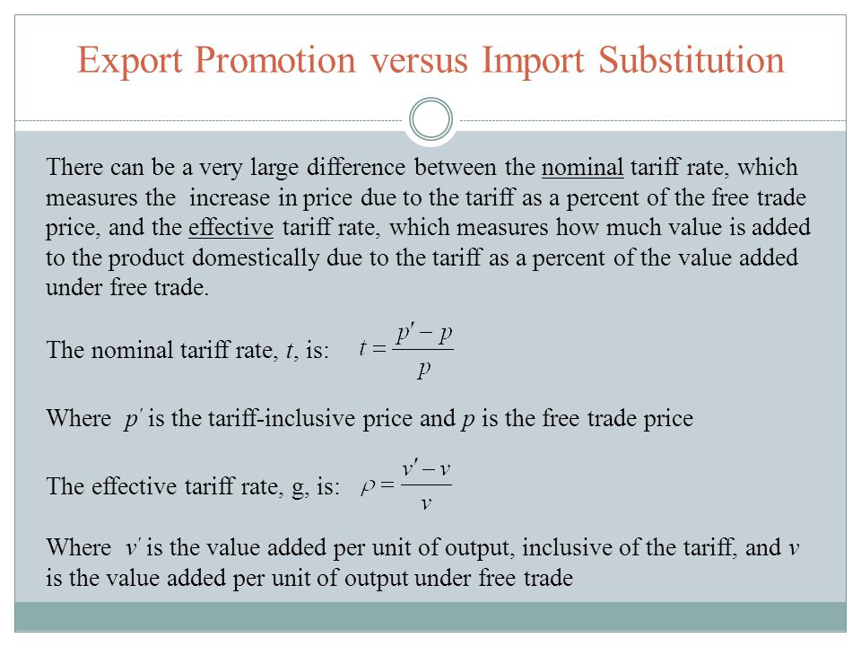 Export Promotion versus Import Substitution The nominal tariff rate, t, is: Where p is the tariff-inclusive price and p is the free trade price There