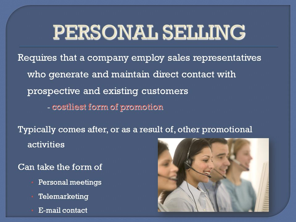 Requires that a company employ sales representatives who generate and maintain direct contact with prospective and existing customers costliest form o