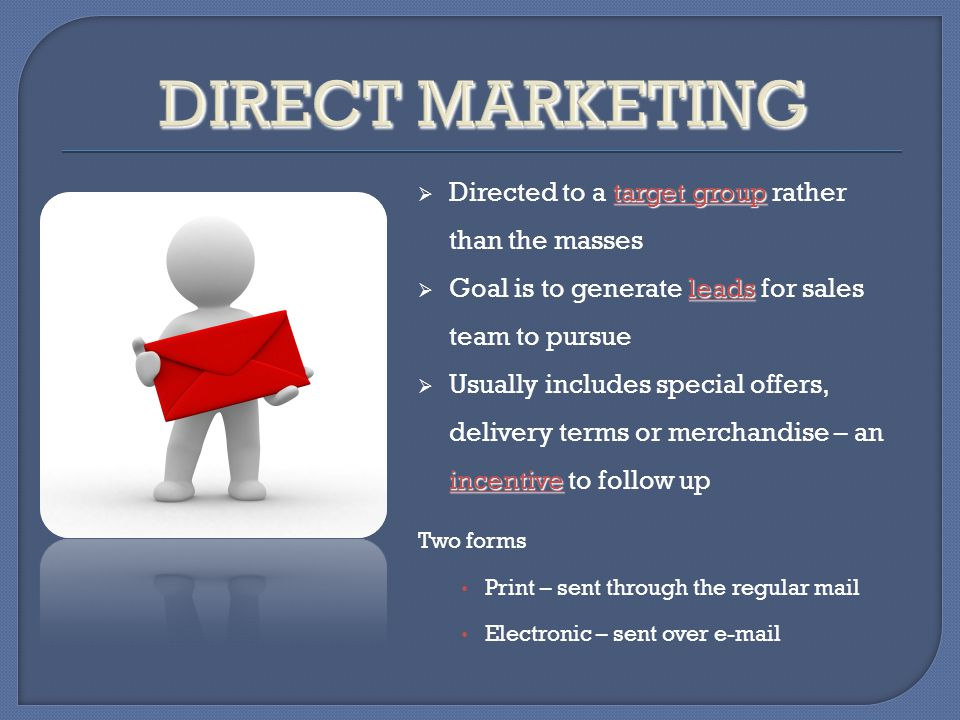 target group Directed to a target group rather than the masses leads Goal is to generate leads for sales team to pursue incentive Usually includes spe