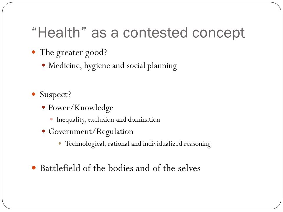 Health as a contested concept The greater good. Medicine, hygiene and social planning Suspect.