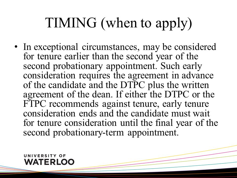 TIMING (when to apply) In exceptional circumstances, may be considered for tenure earlier than the second year of the second probationary appointment.