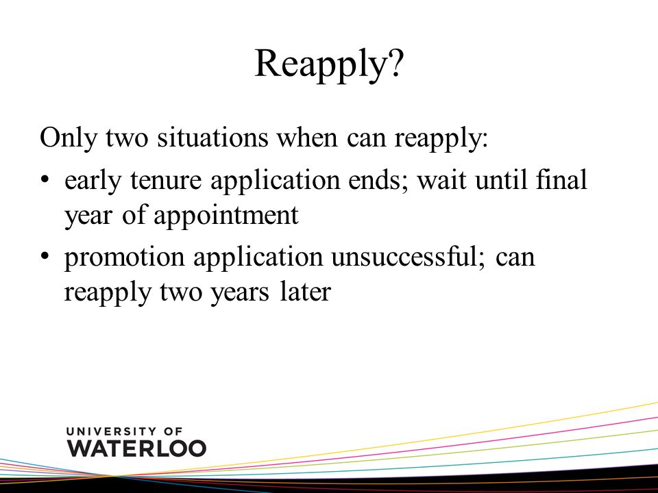 Reapply? Only two situations when can reapply: early tenure application ends; wait until final year of appointment promotion application unsuccessful;