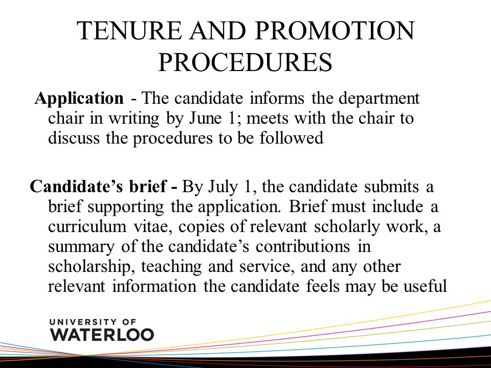 TENURE AND PROMOTION PROCEDURES Application - The candidate informs the department chair in writing by June 1; meets with the chair to discuss the procedures to be followed Candidates brief - By July 1, the candidate submits a brief supporting the application.