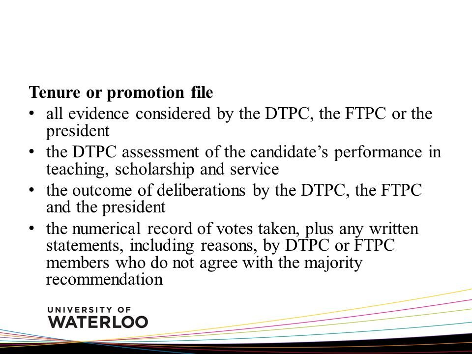 Tenure or promotion file all evidence considered by the DTPC, the FTPC or the president the DTPC assessment of the candidates performance in teaching,