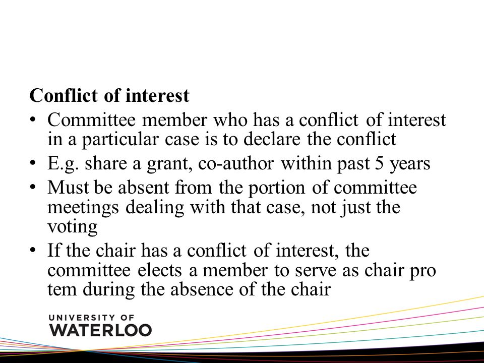 Conflict of interest Committee member who has a conflict of interest in a particular case is to declare the conflict E.g.