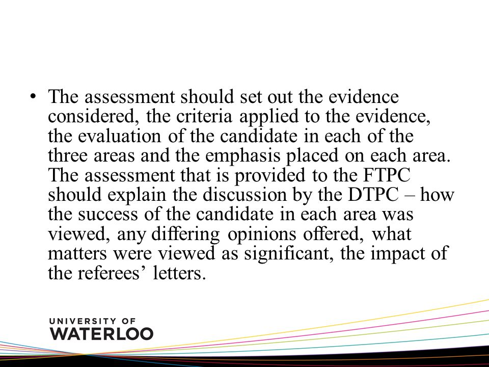 The assessment should set out the evidence considered, the criteria applied to the evidence, the evaluation of the candidate in each of the three area