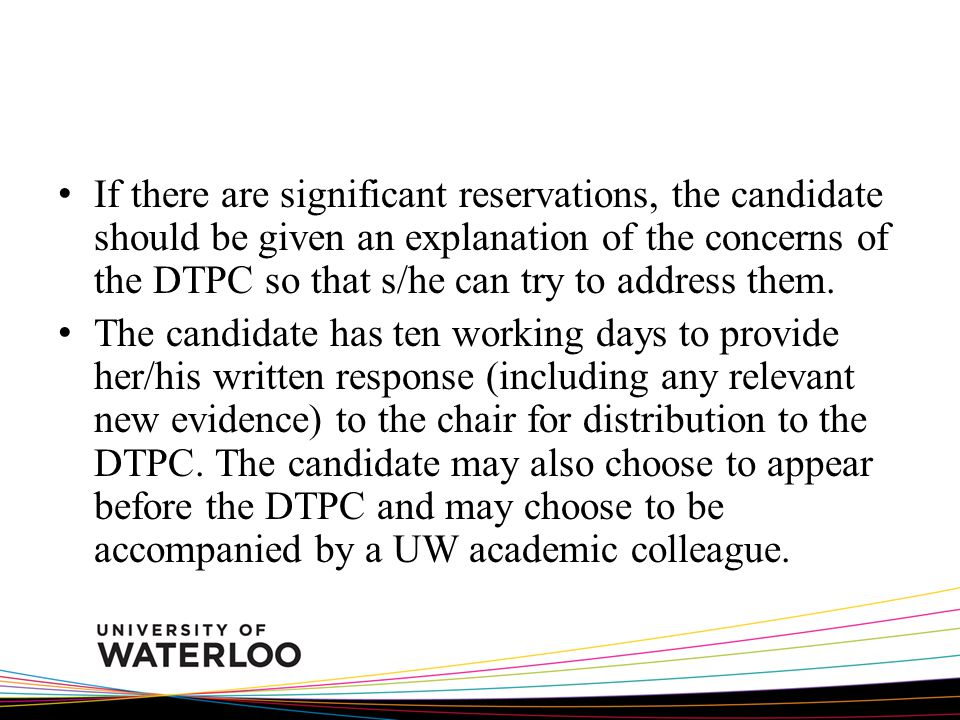 If there are significant reservations, the candidate should be given an explanation of the concerns of the DTPC so that s/he can try to address them.
