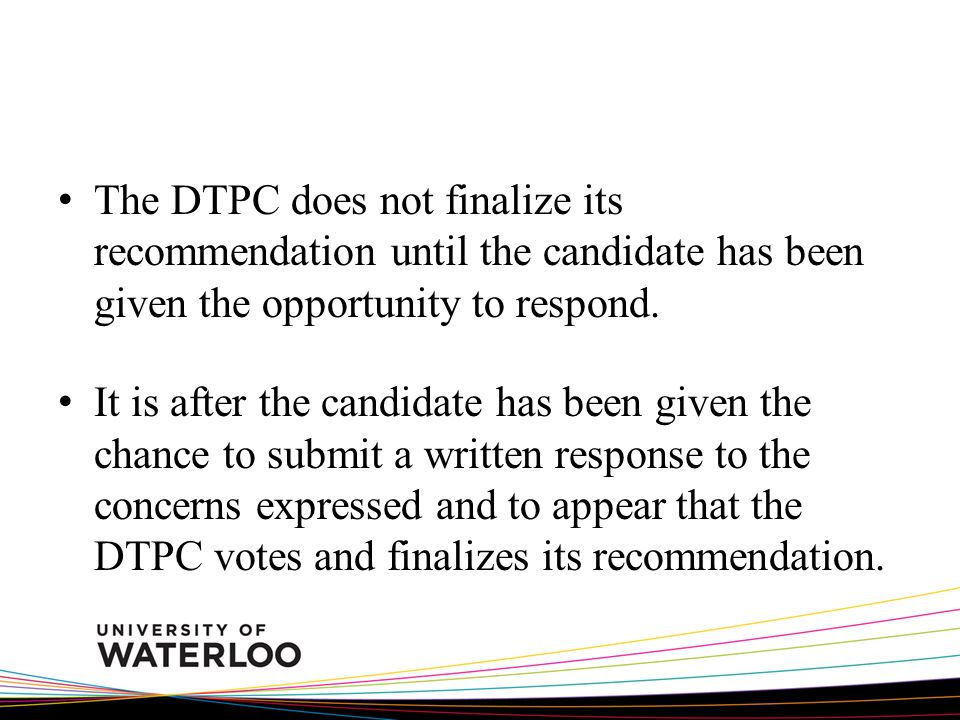 The DTPC does not finalize its recommendation until the candidate has been given the opportunity to respond.
