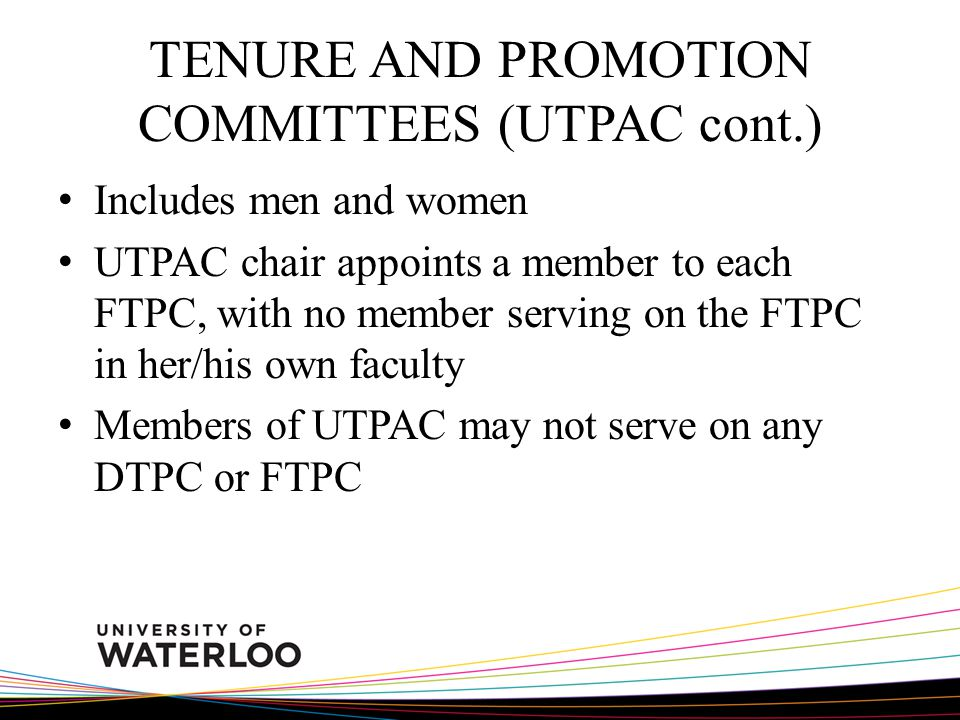 TENURE AND PROMOTION COMMITTEES (UTPAC cont.) Includes men and women UTPAC chair appoints a member to each FTPC, with no member serving on the FTPC in