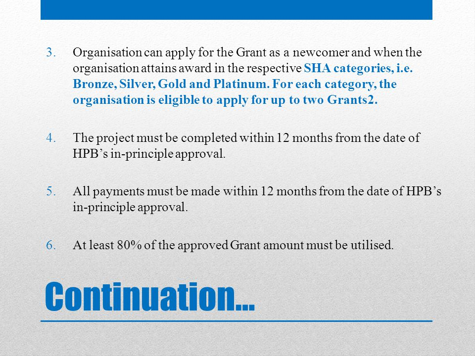 Continuation… 3.Organisation can apply for the Grant as a newcomer and when the organisation attains award in the respective SHA categories, i.e.
