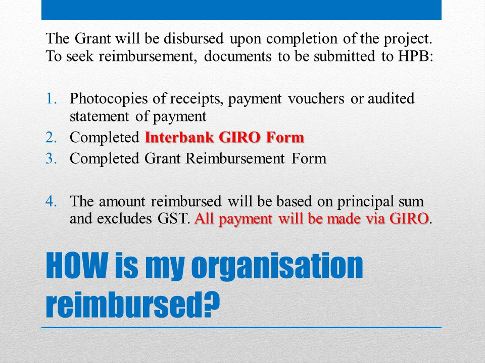 HOW is my organisation reimbursed. The Grant will be disbursed upon completion of the project.