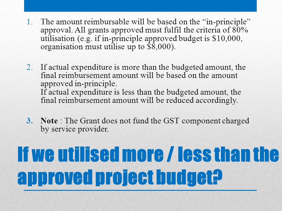 If we utilised more / less than the approved project budget.