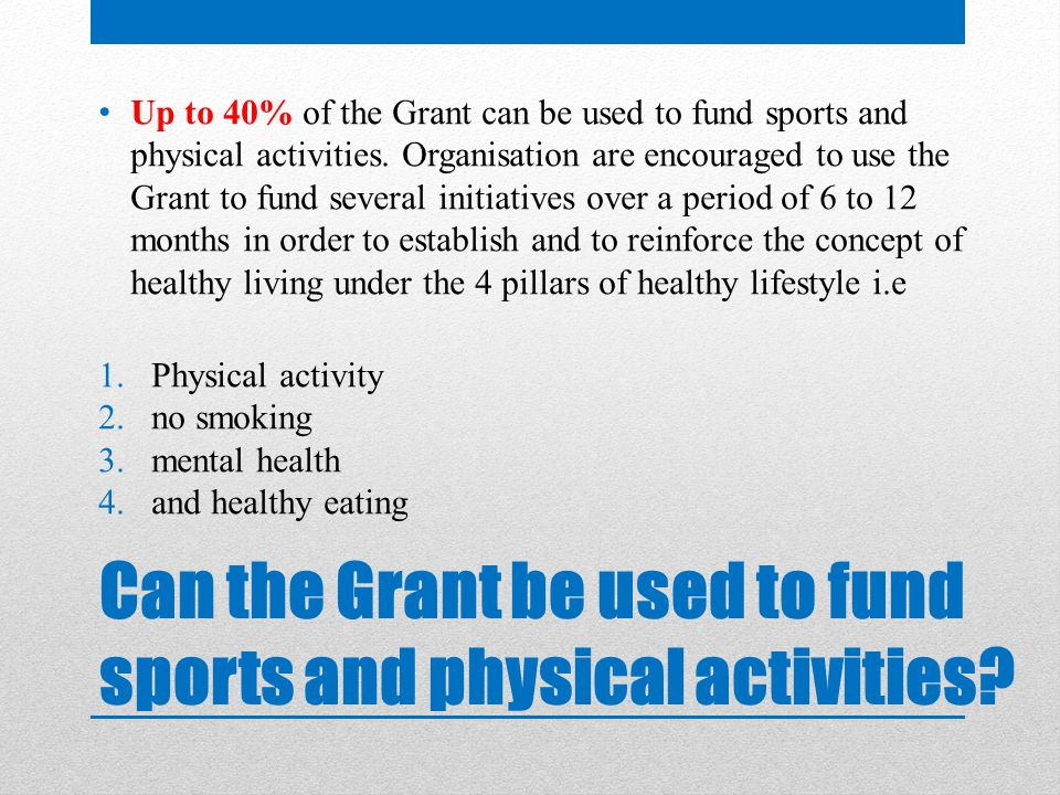 Can the Grant be used to fund sports and physical activities.