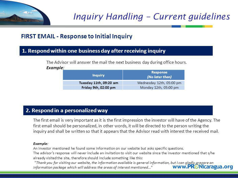 Inquiry Handling – Current guidelines 1. Respond within one business day after receiving inquiry Inquiry Response (No later than) Tuesday 11th, 09:20