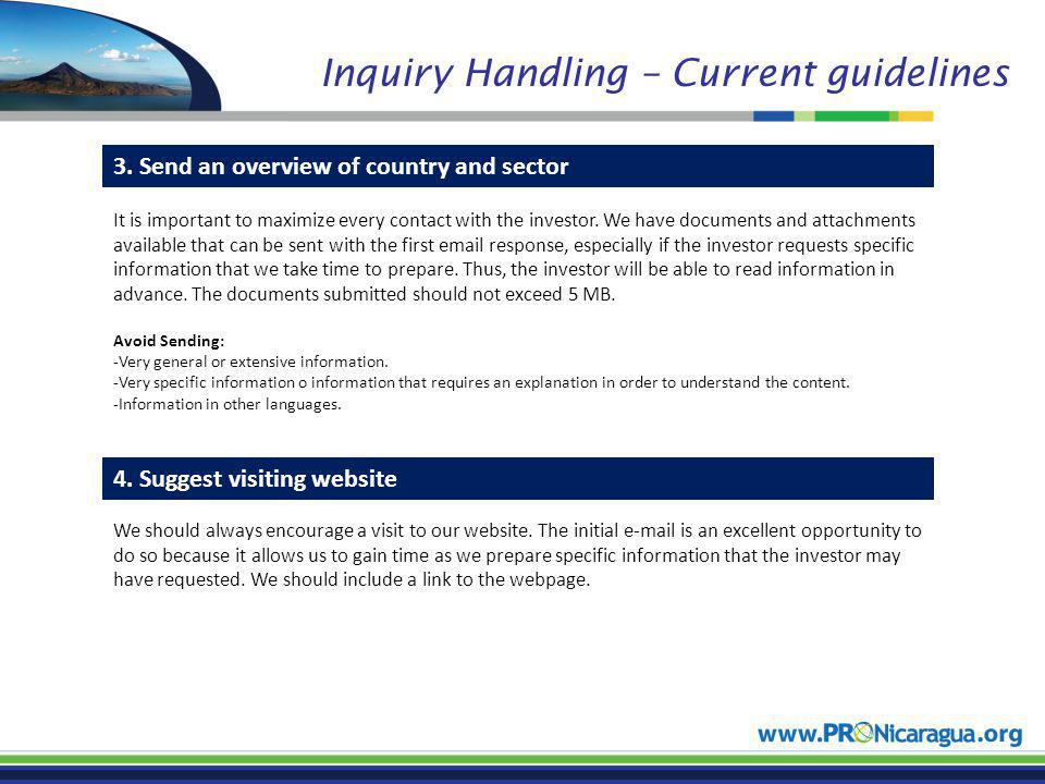 Inquiry Handling – Current guidelines 3. Send an overview of country and sector 4. Suggest visiting website It is important to maximize every contact