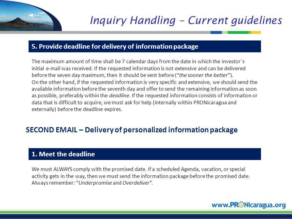 Inquiry Handling – Current guidelines 5. Provide deadline for delivery of information package The maximum amount of time shall be 7 calendar days from