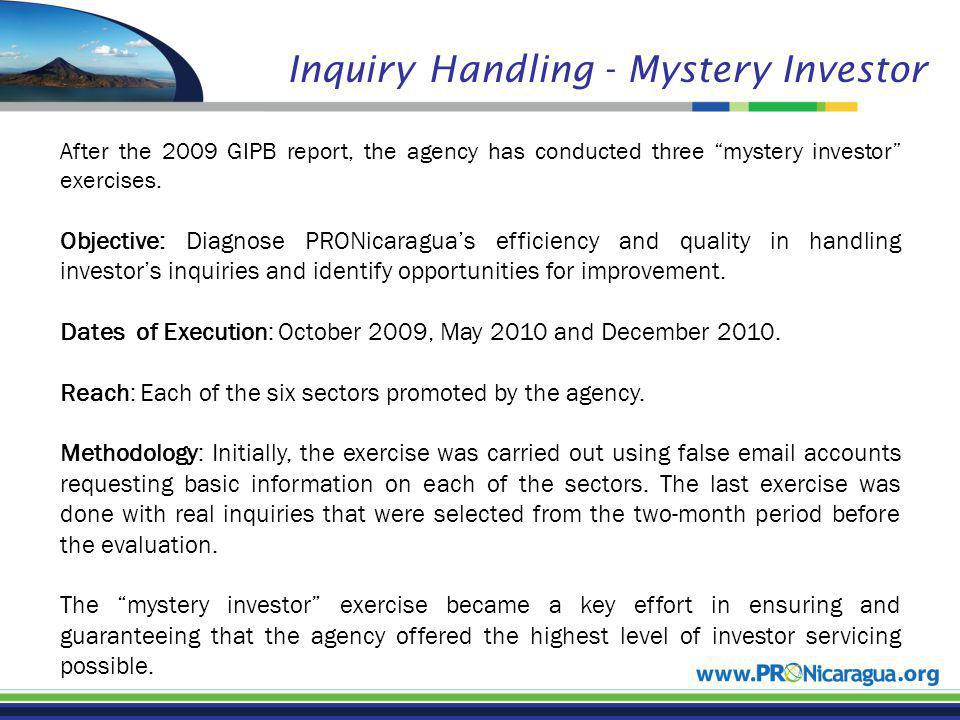 Inquiry Handling - Mystery Investor After the 2009 GIPB report, the agency has conducted three mystery investor exercises. Objective: Diagnose PRONica