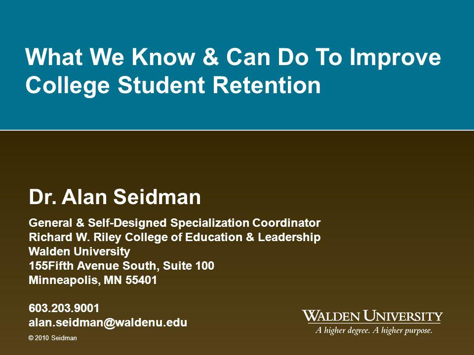 Dr. Alan Seidman General & Self-Designed Specialization Coordinator Richard W. Riley College of Education & Leadership Walden University 155Fifth Aven