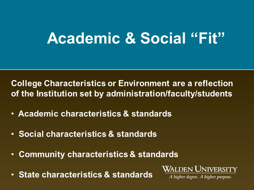 Academic & Social Fit College Characteristics or Environment are a reflection of the Institution set by administration/faculty/students Academic chara