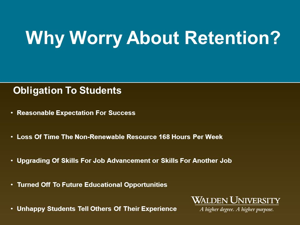 Why Worry About Retention? Obligation To Students Reasonable Expectation For Success Loss Of Time The Non-Renewable Resource 168 Hours Per Week Upgrad