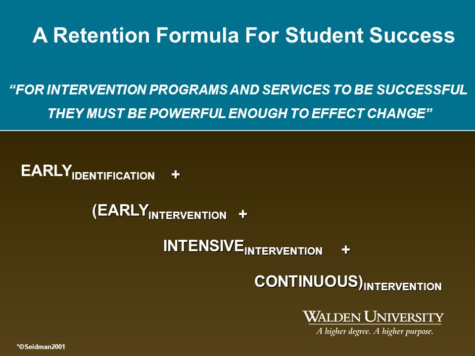 FOR INTERVENTION PROGRAMS AND SERVICES TO BE SUCCESSFUL THEY MUST BE POWERFUL ENOUGH TO EFFECT CHANGE CONTINUOUS) INTERVENTION *©Seidman2001 A Retenti