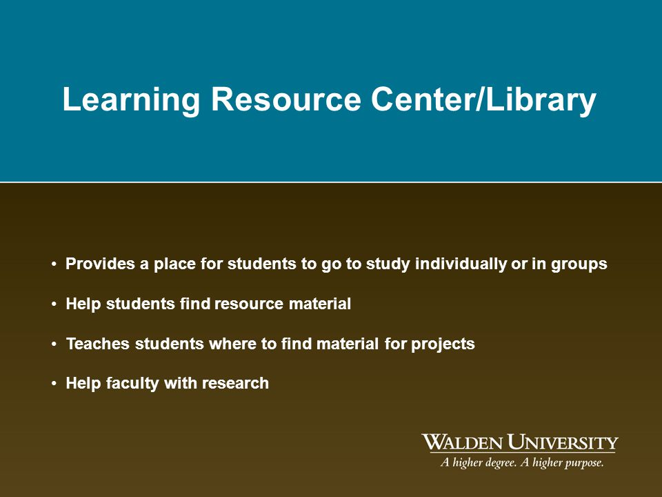 Learning Resource Center/Library Provides a place for students to go to study individually or in groups Help students find resource material Teaches s