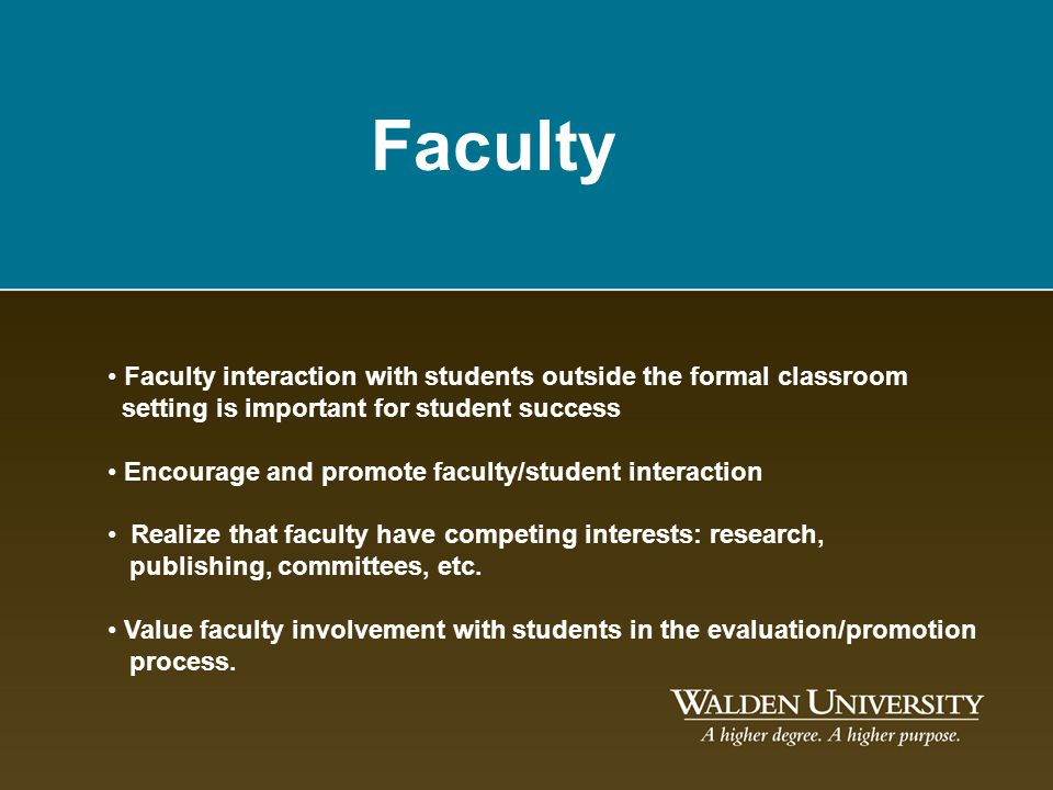 Faculty Faculty interaction with students outside the formal classroom setting is important for student success Encourage and promote faculty/student