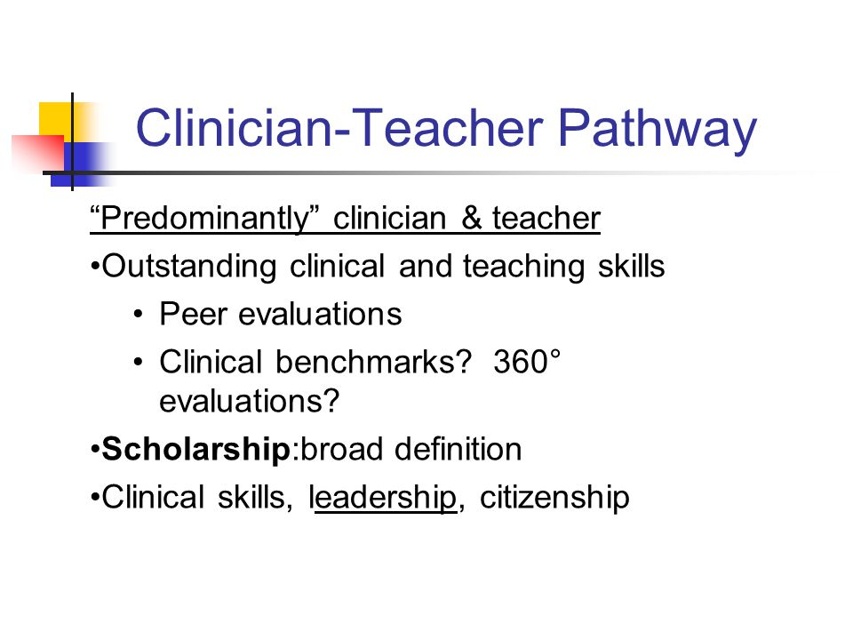 Clinician-Teacher Pathway Predominantly clinician & teacher Outstanding clinical and teaching skills Peer evaluations Clinical benchmarks.