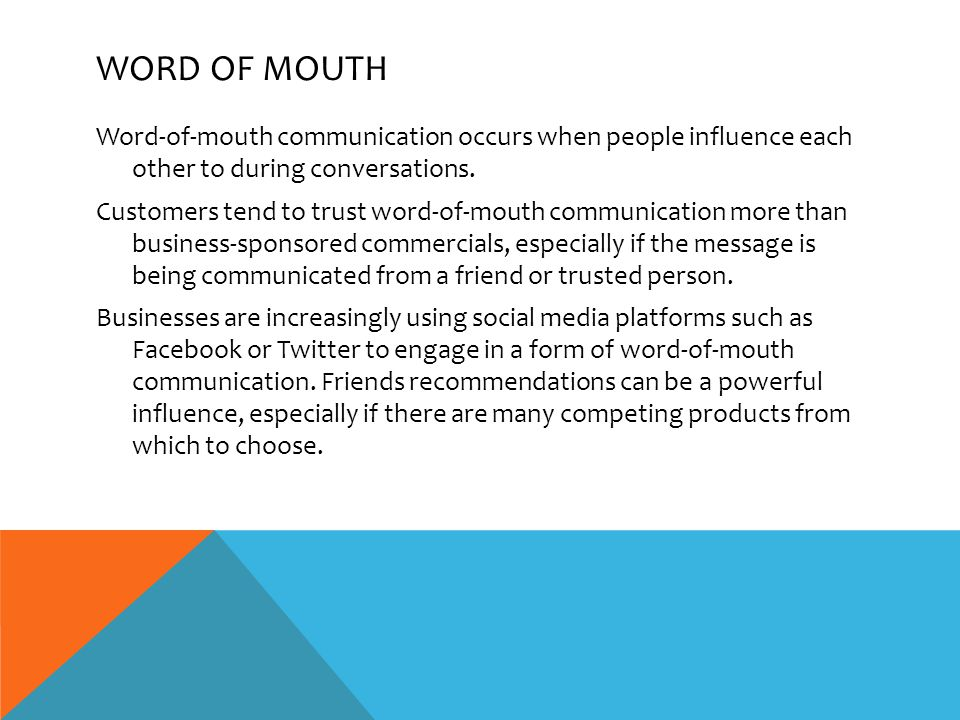 WORD OF MOUTH Word-of-mouth communication occurs when people influence each other to during conversations.