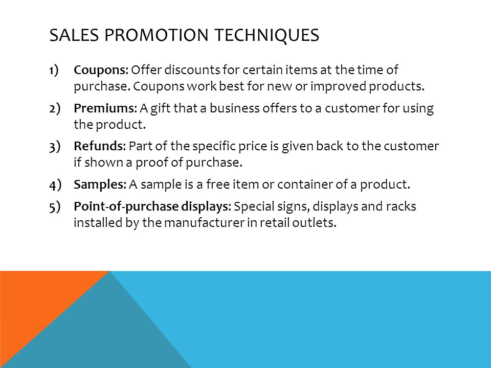 SALES PROMOTION TECHNIQUES 1)Coupons: Offer discounts for certain items at the time of purchase.