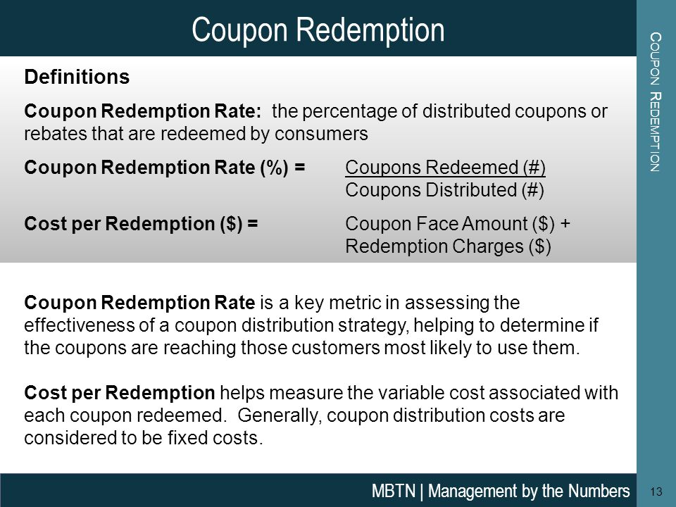 C OUPON R EDEMPTION Coupon Redemption Definitions Coupon Redemption Rate: the percentage of distributed coupons or rebates that are redeemed by consum