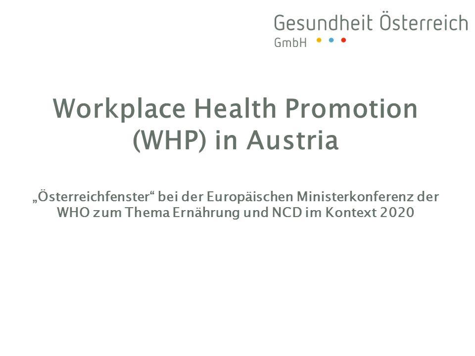 Workplace Health Promotion (WHP) in Austria Österreichfenster bei der Europäischen Ministerkonferenz der WHO zum Thema Ernährung und NCD im Kontext 2020