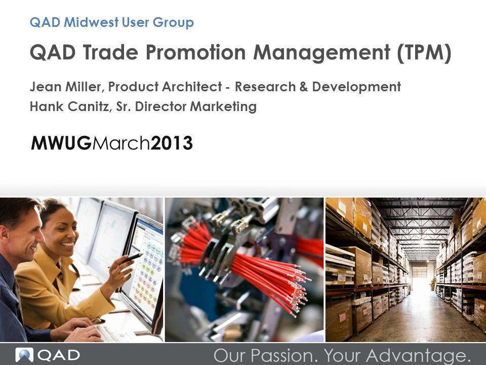 QAD Trade Promotion Management (TPM) Jean Miller, Product Architect - Research & Development Hank Canitz, Sr. Director Marketing QAD Midwest User Grou
