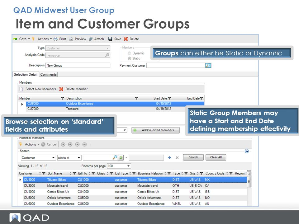 QAD Midwest User Group Item and Customer Groups Groups can either be Static or Dynamic Static Group Members may have a Start and End Date defining mem