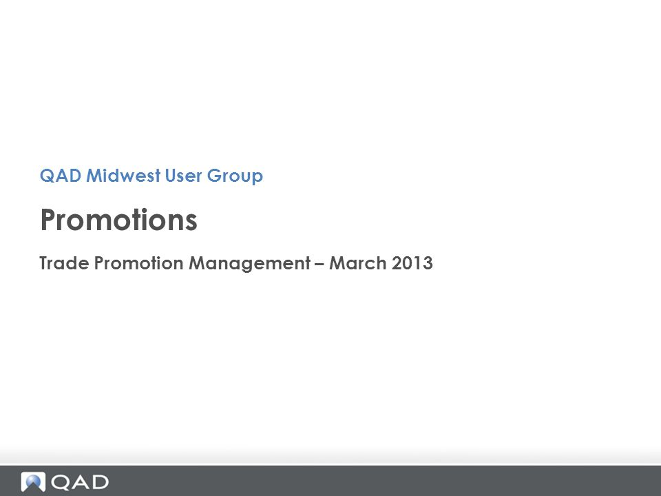Trade Promotion Management – March 2013 Promotions QAD Midwest User Group