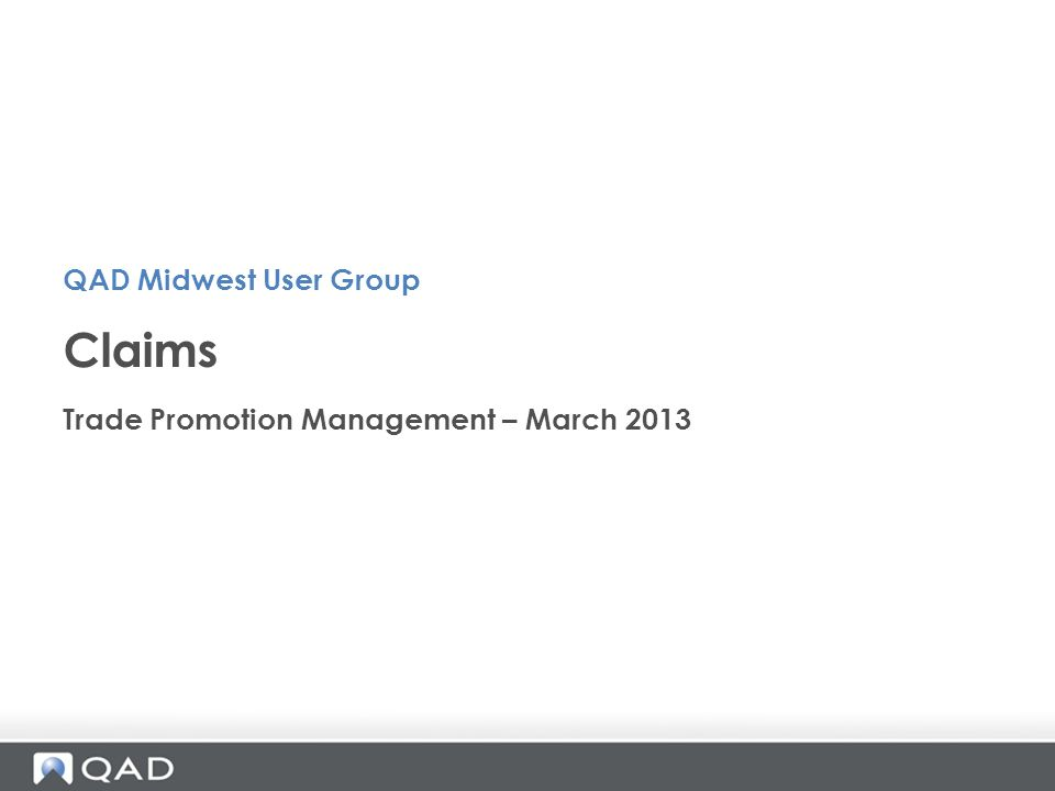 Trade Promotion Management – March 2013 Claims QAD Midwest User Group