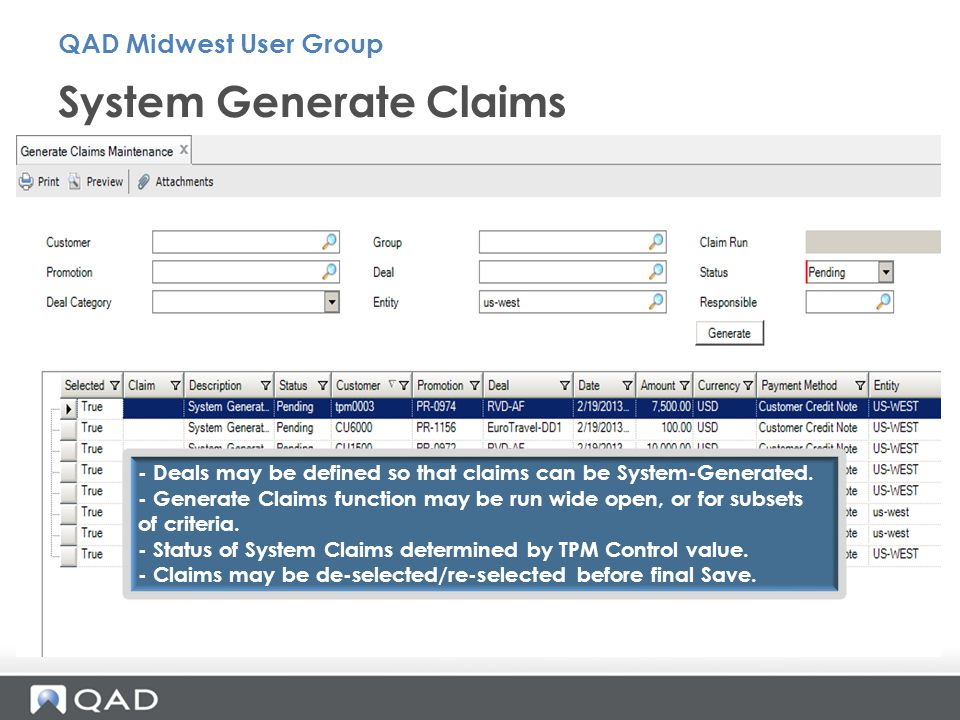 System Generate Claims QAD Midwest User Group - Deals may be defined so that claims can be System-Generated. - Generate Claims function may be run wid