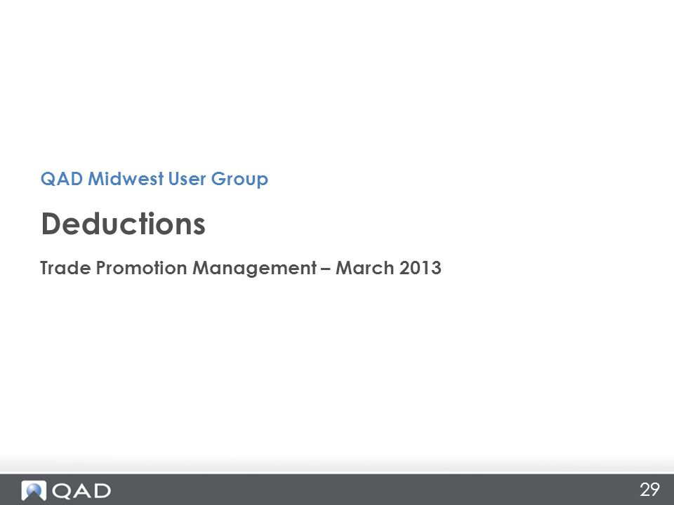29 Trade Promotion Management – March 2013 Deductions QAD Midwest User Group