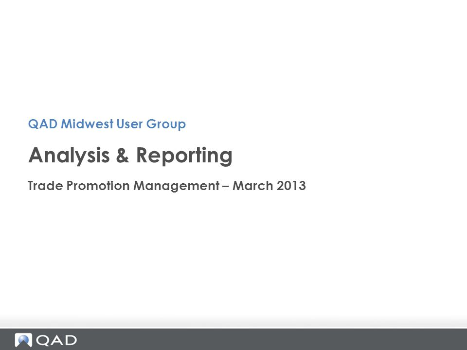Trade Promotion Management – March 2013 Analysis & Reporting QAD Midwest User Group