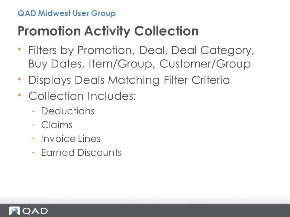 Filters by Promotion, Deal, Deal Category, Buy Dates, Item/Group, Customer/Group Displays Deals Matching Filter Criteria Collection Includes: -Deducti