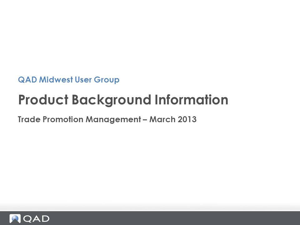 Trade Promotion Management – March 2013 Product Background Information QAD Midwest User Group