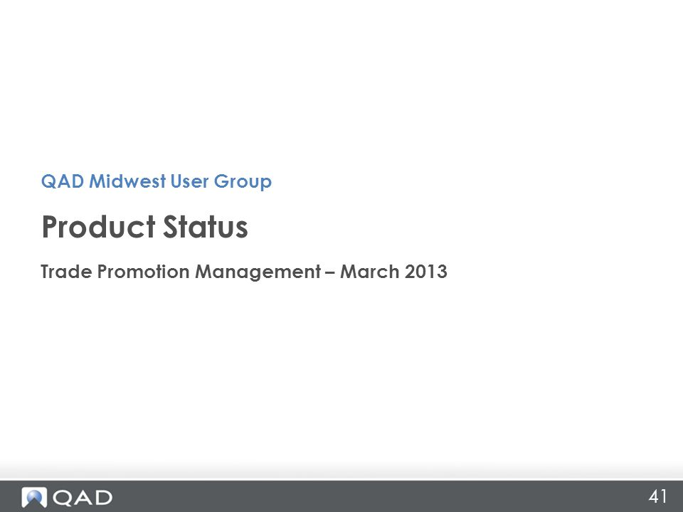 41 Trade Promotion Management – March 2013 Product Status QAD Midwest User Group
