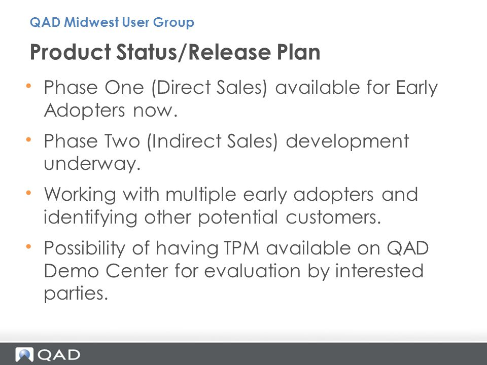 Phase One (Direct Sales) available for Early Adopters now. Phase Two (Indirect Sales) development underway. Working with multiple early adopters and i
