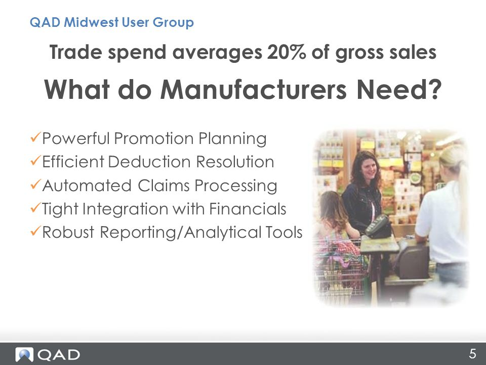 5 What do Manufacturers Need? Powerful Promotion Planning Efficient Deduction Resolution Automated Claims Processing Tight Integration with Financials